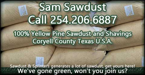Go Green, Call Sam Sawdust for 100% pure yellow pine sawdust and shavings, 254.206.6887